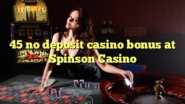 """""""45"""" jokio indėlio kazino premija ne """"Spinson Casino"""""""