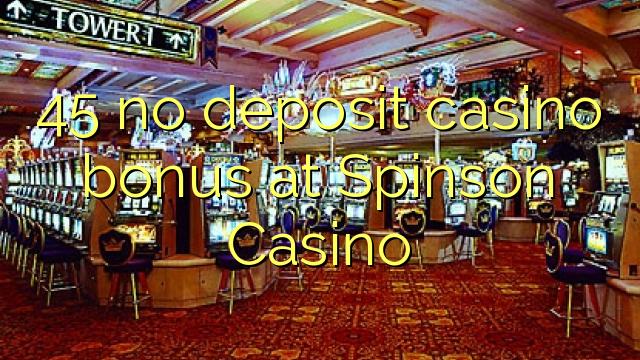 45 ingen depositum casino bonus på Spinson Casino