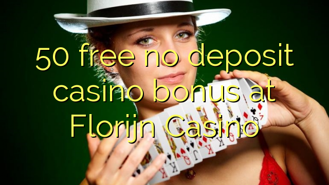 50 free no deposit casino bonus at Florijn  Casino