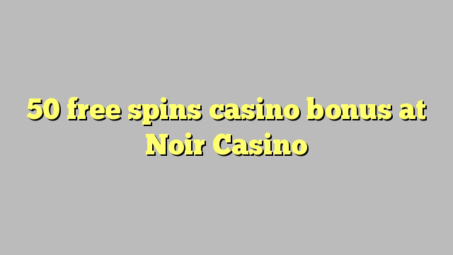 50 मुक्त नोयर कैसीनो में कैसीनो बोनस spins