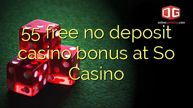 55自由所以賭場沒有存款賭場獎金