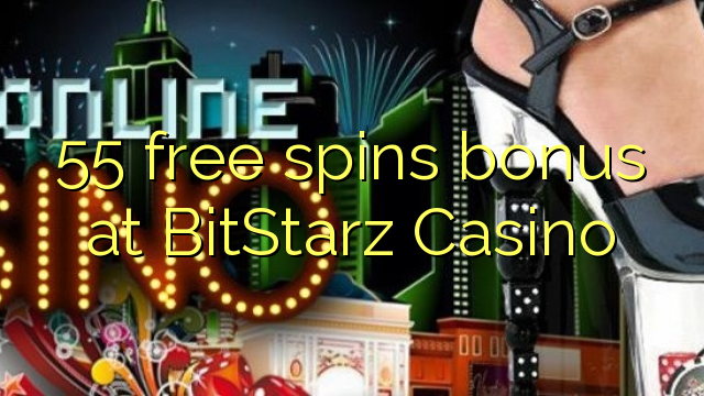 Casino bonus aequali deducit ad liberum 55 BitStarz
