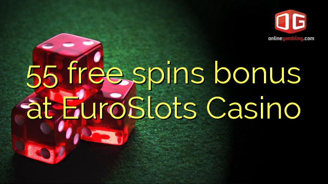 55 pulsuz EuroSlots Casino bonus spins