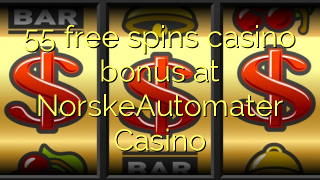 55 prosto vrti bonus casino na NorskeAutomater Casino