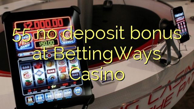 55 ei deposiidi boonus kell BettingWays Casino