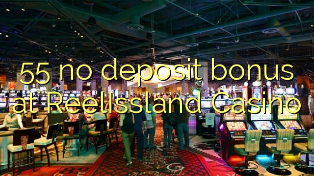 55 euweuh deposit bonus di ReelIssland Kasino