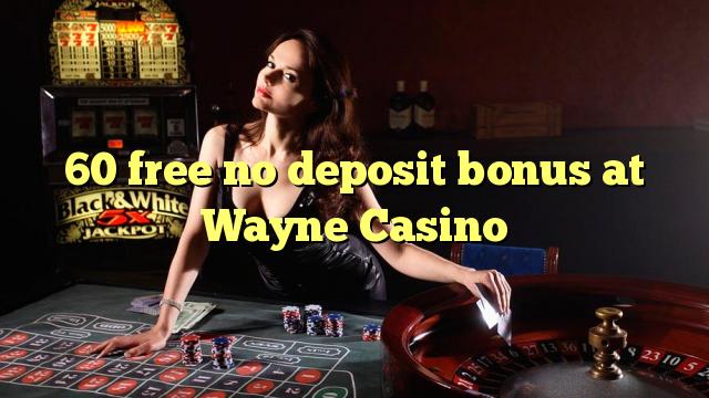 60 bez bonusu na vklad v kasinu Wayne Casino