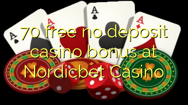 70 uvoľniť žiadny bonus vklad kasíno na Nordicbet kasína
