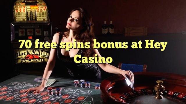 70 free spins bonus at Hey Casino