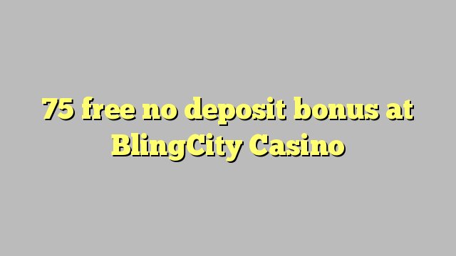 75 bonus senza deposito al Casinò BlingCity