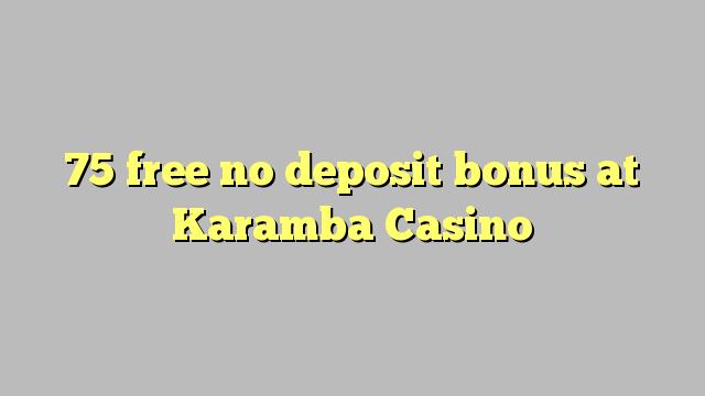 75 ngosongkeun euweuh bonus deposit di Karamba Kasino