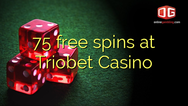 75 free spins at Triobet Casino