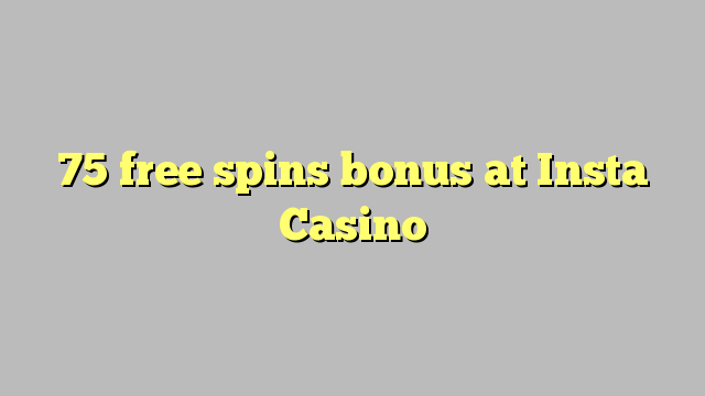 75 gratuit rotiri bonus la Insta Casino