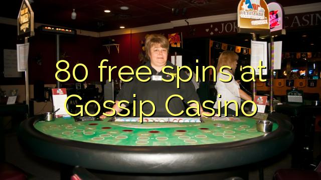 80 bebas berputar di Gossip Casino