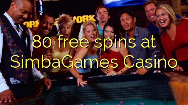 80 bebas berputar di SimbaGames Casino