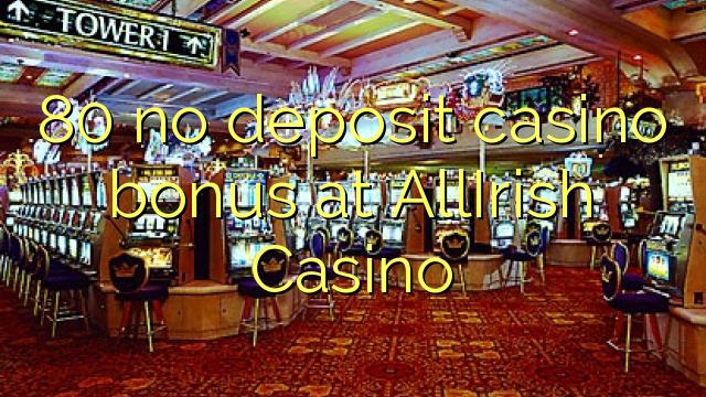 80 нест пасандози бонуси казино дар AllIrish Казино