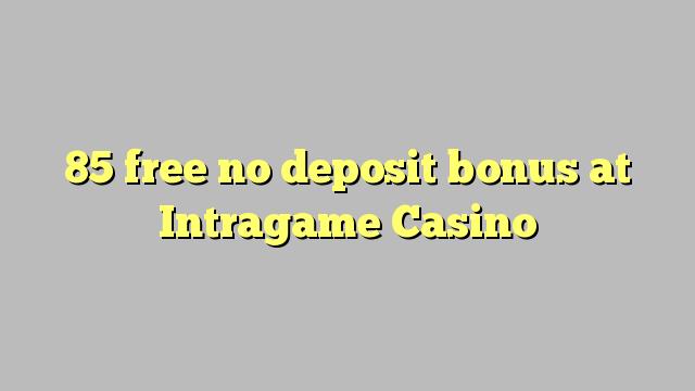 Intragame कैसीनो में कोई जमा बोनस मुक्त 85