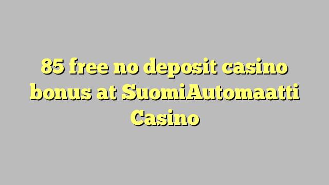 85 uvoľniť žiadny bonus vklad kasíno na SuomiAutomaatti kasína