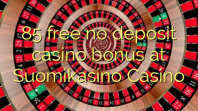 85 ngosongkeun euweuh bonus deposit kasino di Suomikasino Kasino