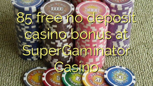 85 uvolnit žádný bonus vklad kasino na SuperGaminator kasina