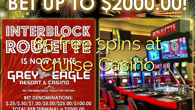 85 tasuta keerutab Cruise Casino