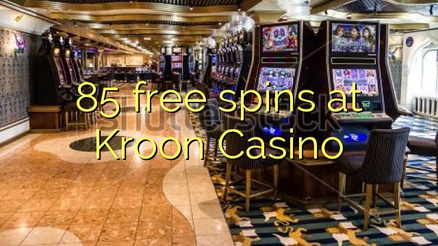 85 free spins at Kroon Casino