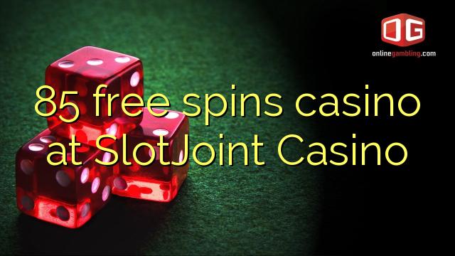 85 ücretsiz SlotJoint Casino'da kumarhane spin