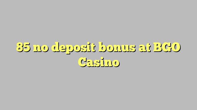 85 ei deposiidi boonus kell BGO Casino