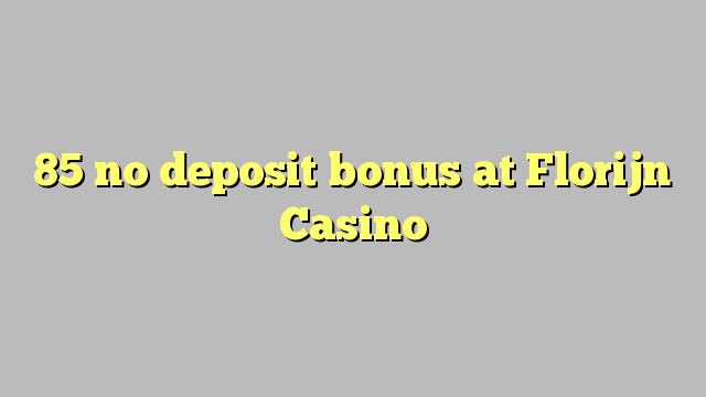 85 žádný bonus vklad na Florijn kasinu
