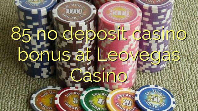 85 ùn Bonus Casinò accontu à Leovegas Casino