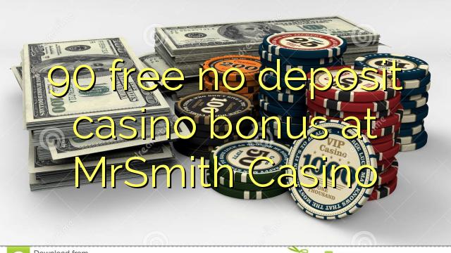 90 vaba mingit deposiiti kasiino bonus at MrSmith Casino