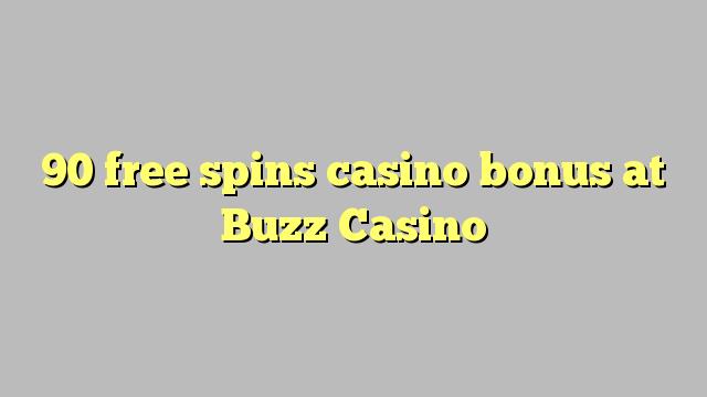 90 bezmaksas griezienus kazino bonusu Buzz Casino