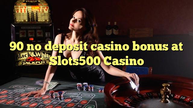 90 ingen innskudd casino bonus på Slots500 Casino