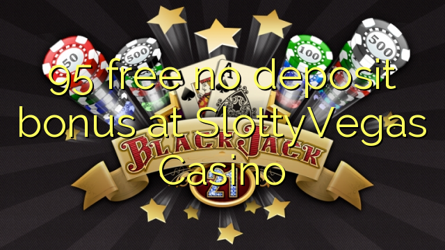 95 free no deposit bonus at SlottyVegas Casino