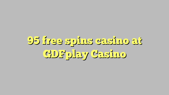 95 bebas berputar kasino di GDFplay Casino