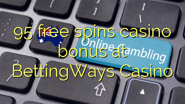 95 pulsuz BettingWays Casino casino bonus spins