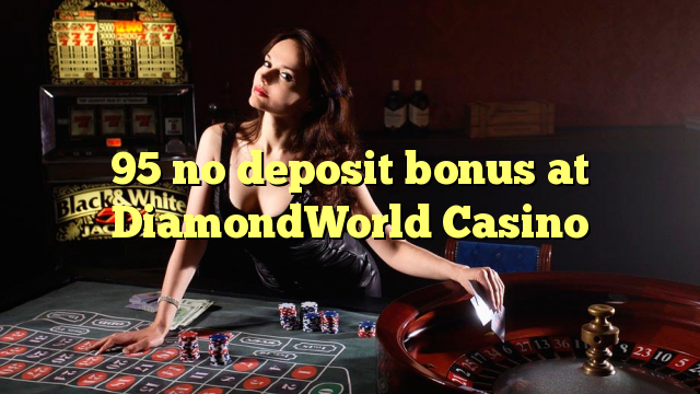 95在DiamondWorld賭場沒有存款獎金
