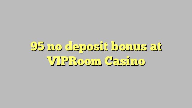 95 არ ანაბარი ბონუს VIPRoom Casino