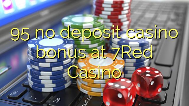 95 ebda depożitu bonus casino fuq 7Red Casino