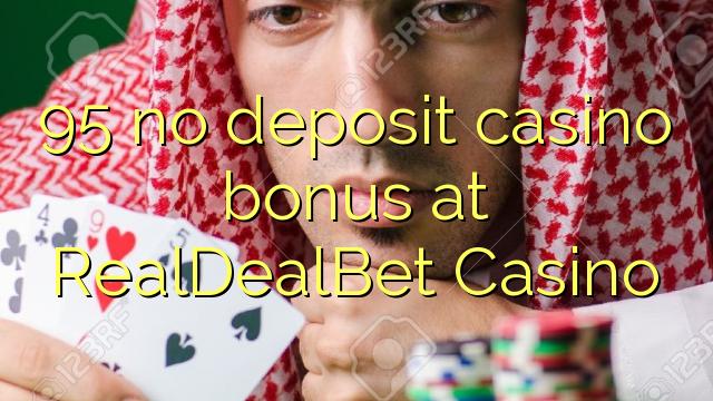 95 ohne Einzahlung Casino Bonus bei RealDealBet Casino
