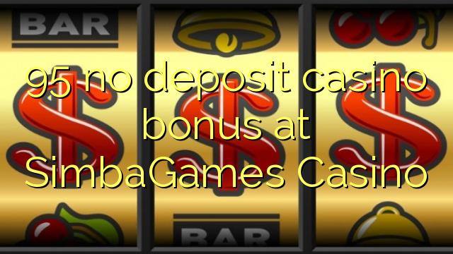 95 euweuh deposit kasino bonus di SimbaGames Kasino