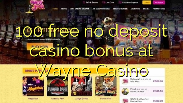 100 membebaskan tiada bonus kasino deposit di Wayne Casino