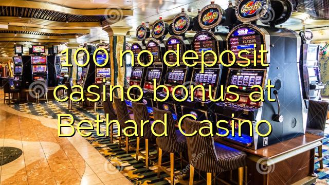 100 нь Bethard Casino-д хадгаламжийн казиногийн урамшуулал байхгүй