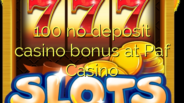 100 bez depozytu kasyno bonusem w kasynie Paf