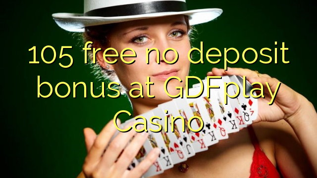 GDFplay Casino heç bir depozit bonus pulsuz 105