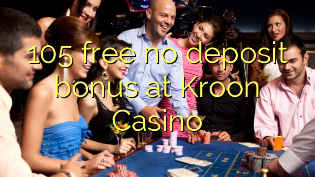 105 free no deposit bonus at Kroon Casino