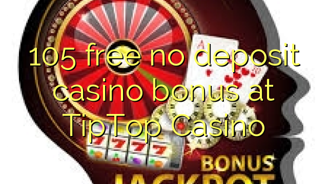 105 liberabo non deposit casino bonus ad Casino TipTop