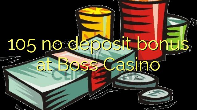 105 ei deposiidi boonus kell Boss Casino