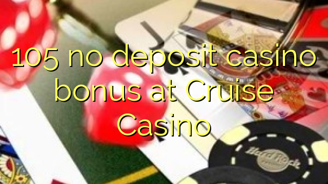 105 ingen depositum casino bonus på Cruise Casino
