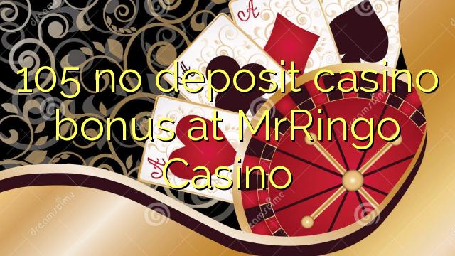 105 no deposit casino bonus na MrRingo Casino